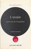 Jean-Jacques Wunenburger - L'Utopie ou la Crise de l'imaginaire.
