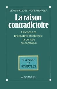 Jean-Jacques Wunenburger - La Raison contradictoire.