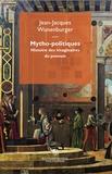 Jean-Jacques Wunenburger - Mytho-politiques - Histoire des imaginaires du pouvoir.