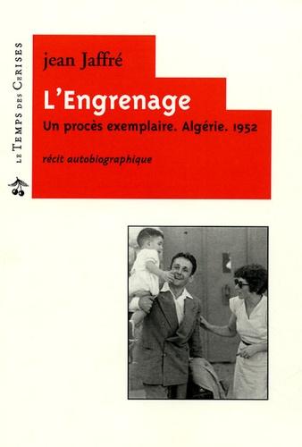 Jean Jaffré - L'Engrenage - Un procès exemplaire. Algérie. 1952.