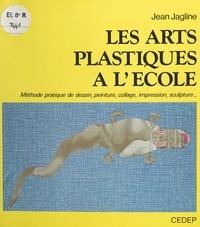 Jean Jagline et J.-B. Lelièvre - Les arts plastiques à l'école - Méthode pratique de dessin, peinture, collage, impression, sculpture....