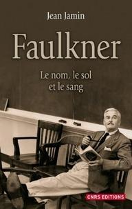 Jean Jamin - Faulkner - Le nom, le sol et le sang.