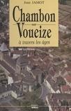 Jean Jamot - Chambon-sur-Voueize à travers les âges.
