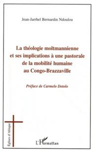 Jean-Jarrhel Bernardin Ndoulou - La théologie moltmannienne et ses implications à une pastorale de la mobilité humaine au Congo-Brazzaville.