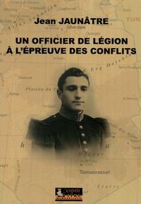 Jean Jaunâtre - Un officier de légion à l'épreuve des conflits.