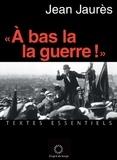 Jean Jaurès - A bas la guerre !.