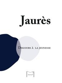 Jean Jaurès - Discours à la jeunesse.