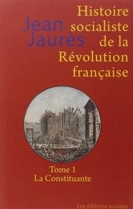 Jean Jaurès - Histoire socialiste de la Révolution française - Tome 1, La Constituante.