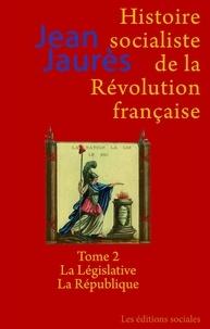 Jean Jaurès - Histoire socialiste de la Révolution française - Tome 2, La Législative ; La République.