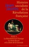 Jean Jaurès - Histoire socialiste de la Révolution française - Tome 3, La Révolution et l'Europe ; La mort du roi et la chute de la Gironde.