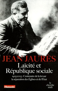 Jean Jaurès - Laïcité et République sociale - 1905-2005 : Centenaire de la loi sur la séparation des Eglises et de l'Etat.