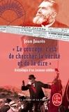 """Jean Jaurès - """"Le courage, c'est de chercher la vérité et de la dire"""" - Anthologie d'un inconnu célèbre."""