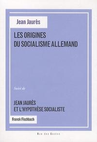 Jean Jaurès et Franck Fischbach - Les origines du socialisme allemand - Suivi de Jean Jaurès et l'hypothèse socialiste.