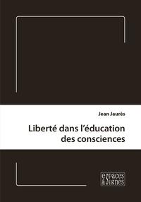 Jean Jaurès - Liberté dans l'éducation des consciences.