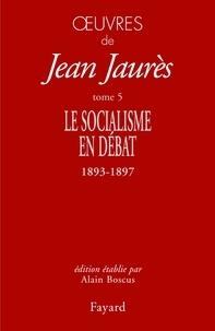 Oeuvres- Tome 5, Le socialisme en débat (1893-1897) - Jean Jaurès |