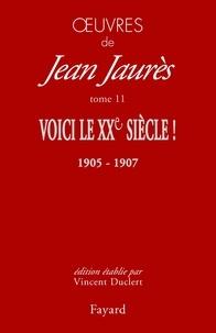 Jean Jaurès - Oeuvres - Tome 11. Voici le XXe siècle ! 1905-1907.
