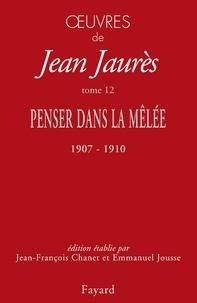 Jean Jaurès - Oeuvres - Tome 12. Penser dans la mêlée, 1907-1910.