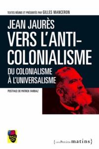 Jean Jaurès et Gilles Manceron - Vers l'anti-colonialisme - Du colonialisme à l'universalisme.