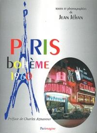 Jean Jéhan - Paris bohème 1960 - Evénements artistiques et souvenirs.