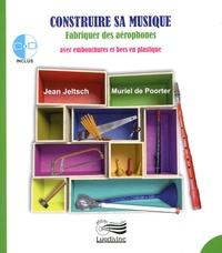 Jean Jeltsch et Muriel De Poorter - Construire sa musique - Fabriquer des aérophones avec des embouchures et des becs en plastique. 1 CD audio