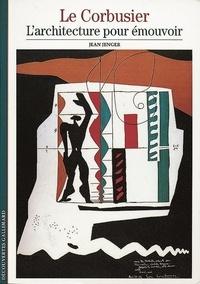 Jean Jenger - Le Corbusier, l'architecture pour émouvoir.