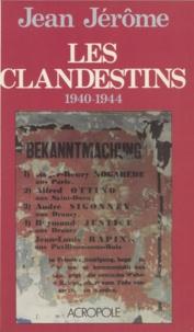 Jean Jerome - Les Clandestins - 1940-1944, souvenirs d'un témoin.