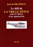 Jean-Jo Brandeau - Le défi de la Vrille Têtue - Joies et colères d'un vigneron bio.