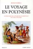 Jean-Jo Scemla - Le voyage en Polynésie - Anthologie des voyageurs occidentaux, de Cook à Segalen.