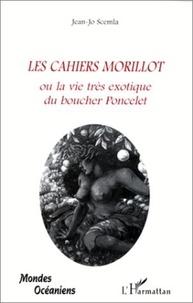 Jean-Jo Scemla - Les cahiers morillot - ou la vie tres exotique du boucher poncelet.