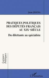 Histoiresdenlire.be PRATIQUES POLITIQUES DES DEPUTES FRANCAIS AU XIXEME SIECLE. Du dilettante au spécialiste Image