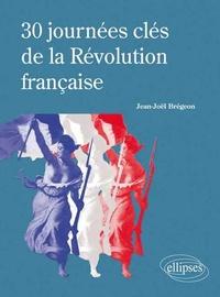 Jean-Joël Brégeon - 30 jours clés de la Révolution française.