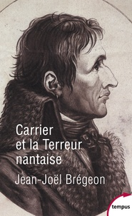 Carrier et la Terreur nantaise - Jean-Joël Brégeon |