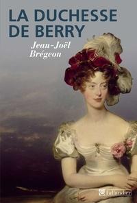 Jean-Joël Brégeon - La Duchesse de Berry.