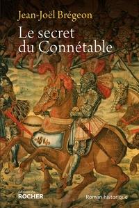 Jean-Joël Brégeon - Le secret du Connétable - La véridique histoire de Monsieur de Bourbon.