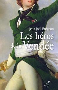 Jean-Joël Brégeon - Les héros de la Vendée.