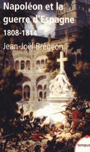 Jean-Joël Brégeon - Napoléon et la guerre d'Espagne - 1808-1814.