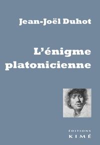 Jean-Joël Duhot - L'énigme platonicienne.
