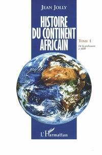 Jean Jolly - Histoire du continent africain - Tome 1, De la préhistoire à 1600.