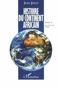 Jean Jolly - Histoire du continent africain - Tome 2, Du XVIIe siècle à 1939.