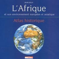 Jean Jolly - L'Afrique et son environnement européen et asiatique - Atlas historique.