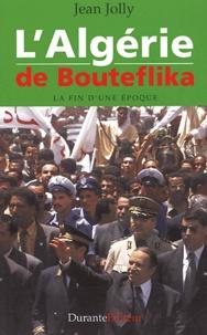 Jean Jolly - L'Algérie de Bouteflika - La fin d'une époque.