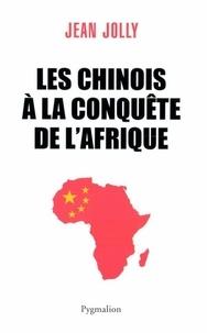 Jean Jolly - Les Chinois à la conquête de l'Afrique.