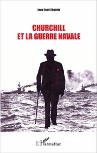 Jean-José Ségéric - Churchill et la guerre navale.