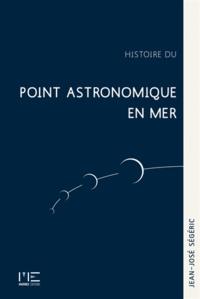 Histoire du point astronomique en mer - Jean-José Ségéric  