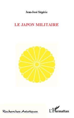 Jean-José Ségéric - Le Japon militaire.