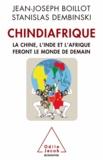 Jean-Joseph Boillot et Stanislas Dembinski - Chindiafrique - La Chine, l'Inde et l'Afrique feront le monde de demain.