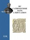 Jean-Joseph Gaume - Du catholicisme dans l'éducation.