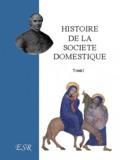 Jean-Joseph Gaume - Histoire de la société domestique.