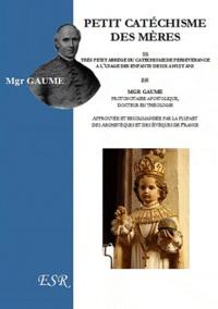 Jean-Joseph Gaume - Petit catéchisme des mères ou trés petit abrégé du catéchisme de persévérance.