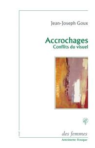 Jean-Joseph Goux - Accrochages - Conflits du visuel.